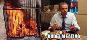 obama eating and fire burning people